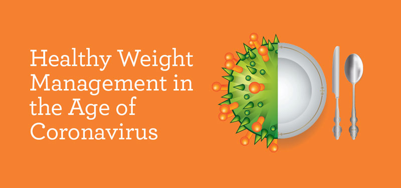 Healthy Weight Management in the Age of Coronavirus